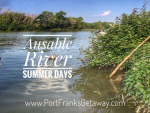 Ausable River Summer Days at Port Franks Getaway - a unique Experience